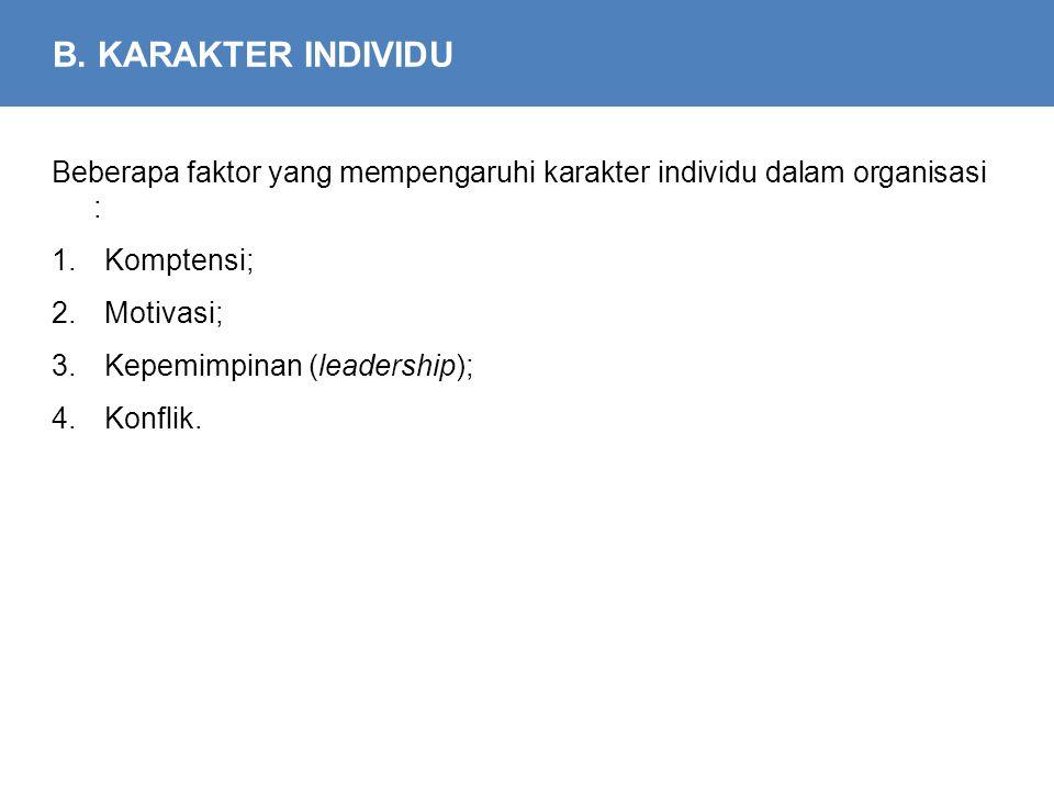 B. KARAKTER INDIVIDU Beberapa faktor yang mempengaruhi karakter individu dalam organisasi : Komptensi;