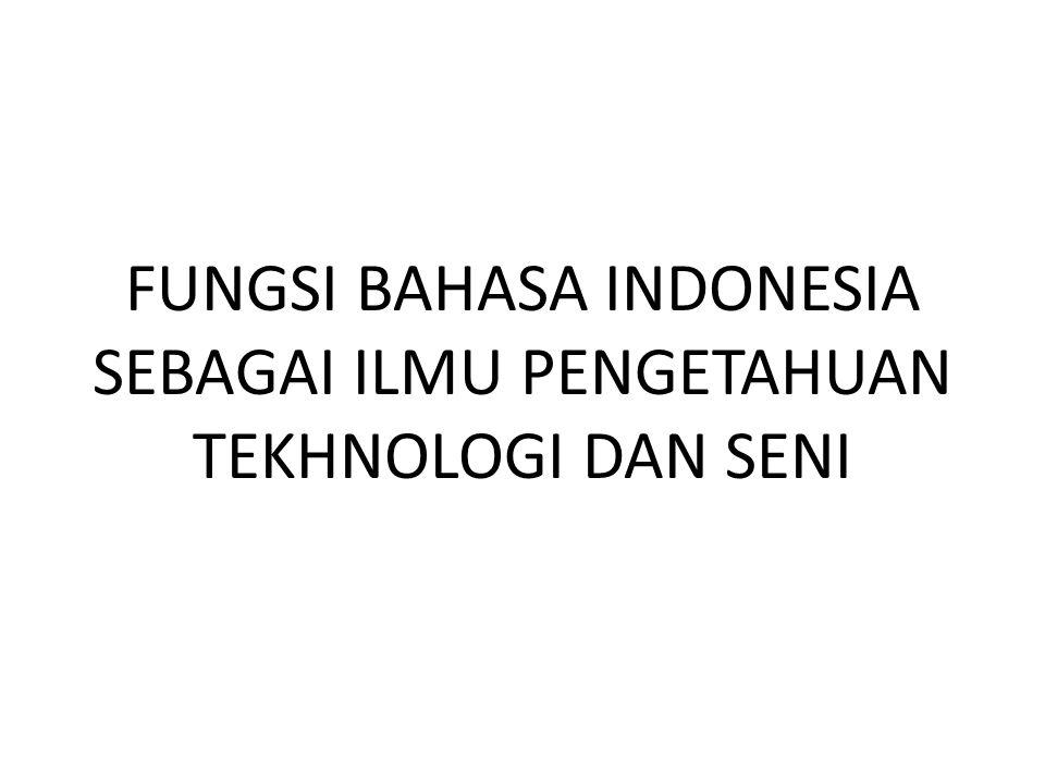 FUNGSI BAHASA INDONESIA SEBAGAI ILMU PENGETAHUAN TEKHNOLOGI DAN SENI