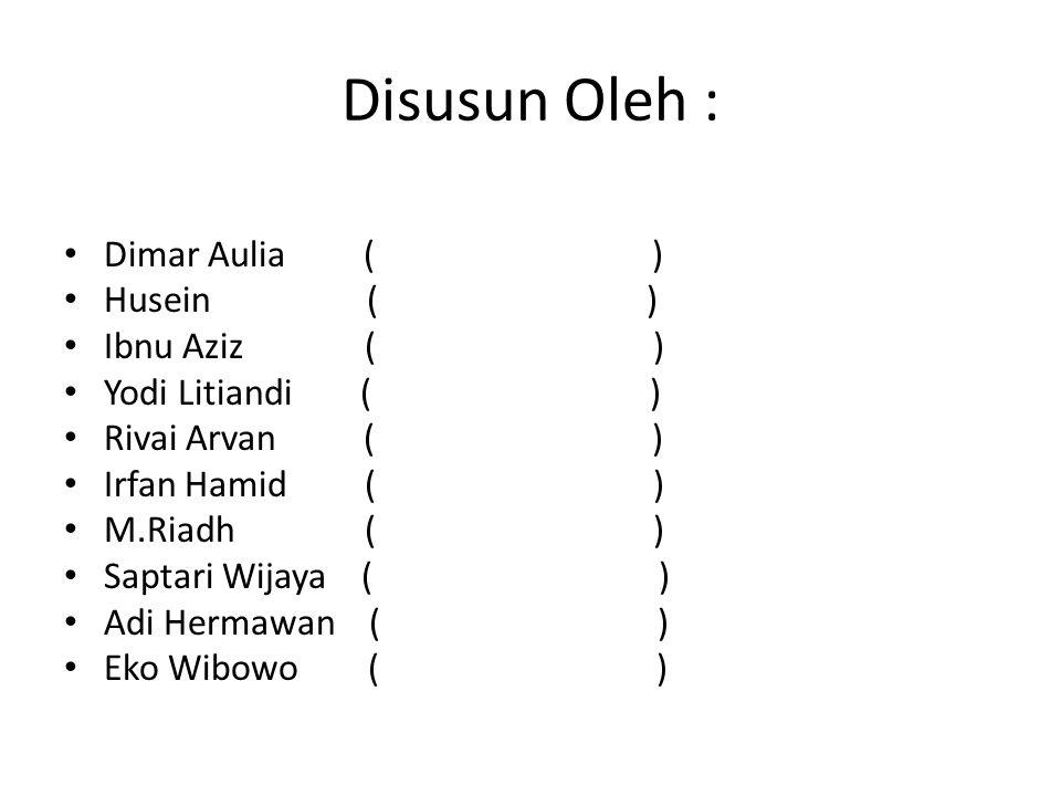 Disusun Oleh : Dimar Aulia ( ) Husein ( ) Ibnu Aziz ( )
