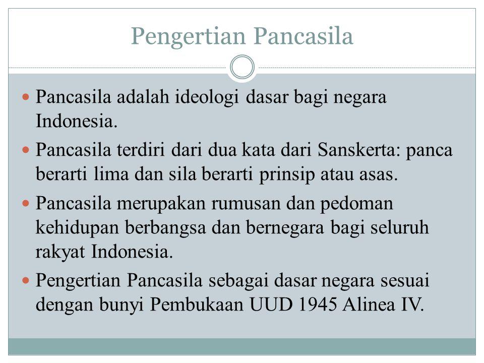 Pengertian Pancasila Pancasila adalah ideologi dasar bagi negara Indonesia.