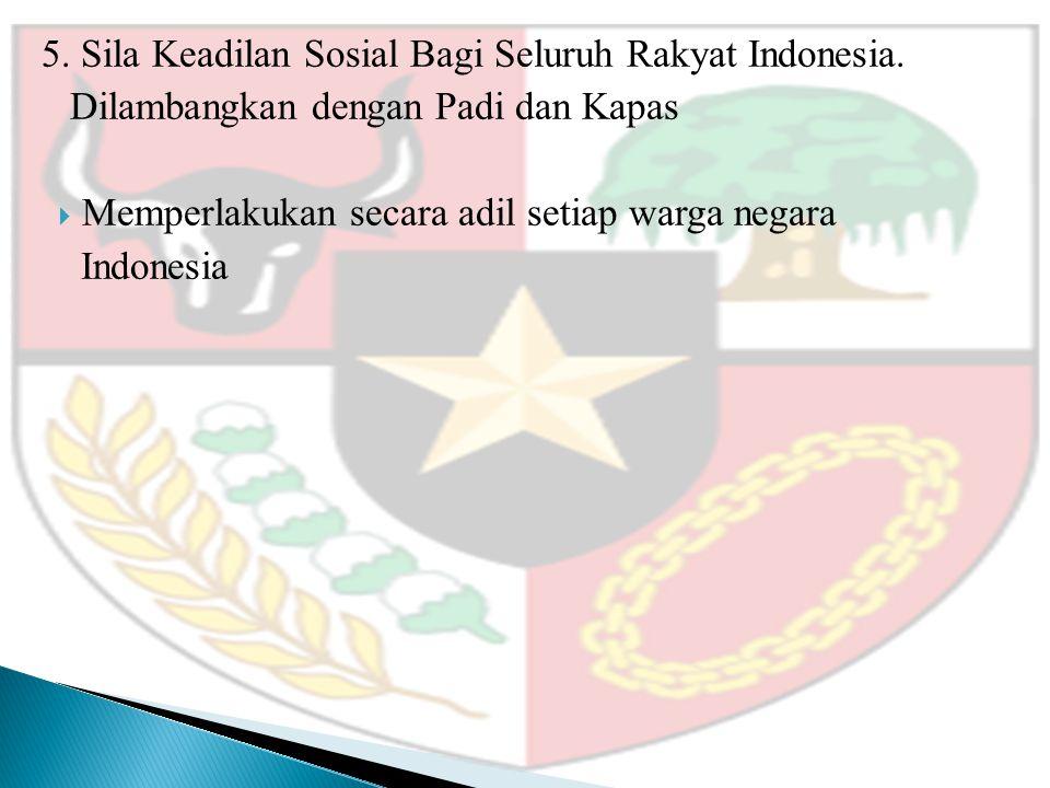 5. Sila Keadilan Sosial Bagi Seluruh Rakyat Indonesia.