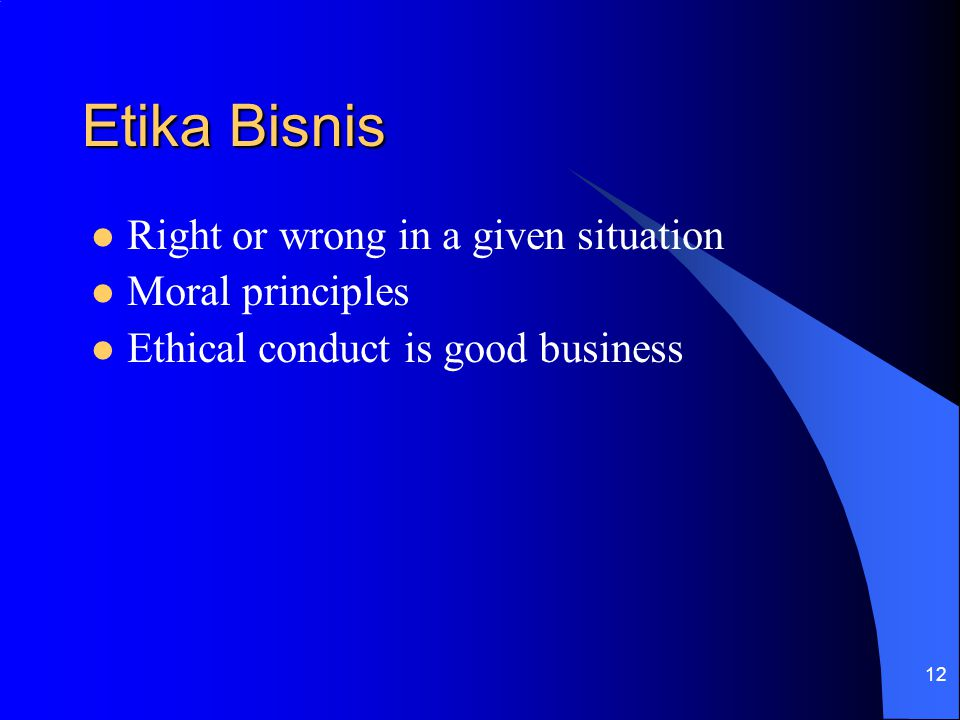 Etika Bisnis Right or wrong in a given situation Moral principles