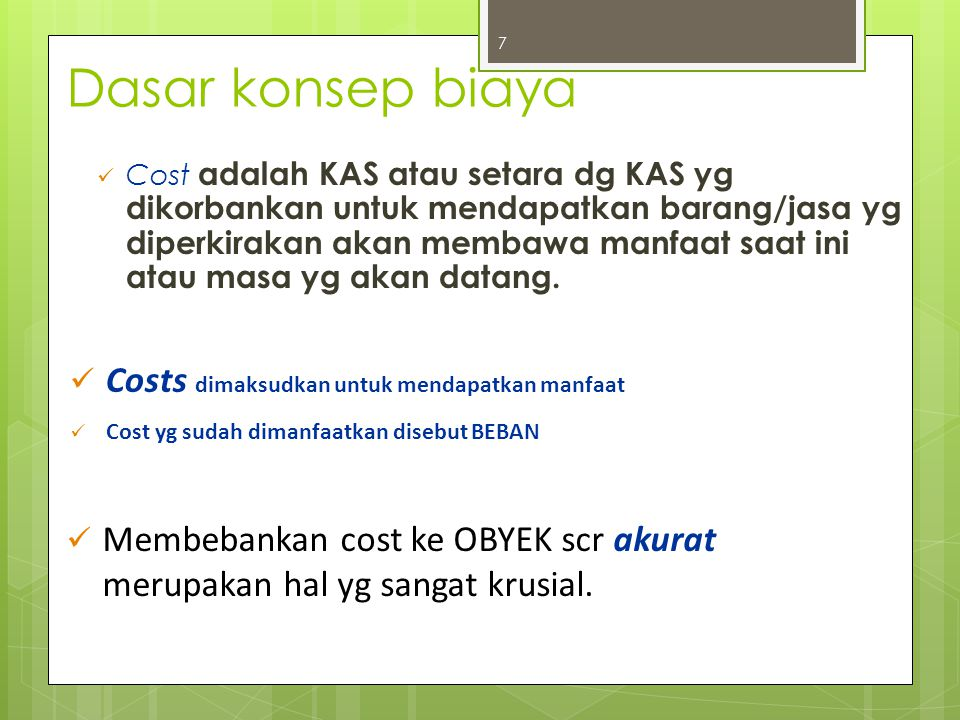 Dasar konsep biaya Costs dimaksudkan untuk mendapatkan manfaat