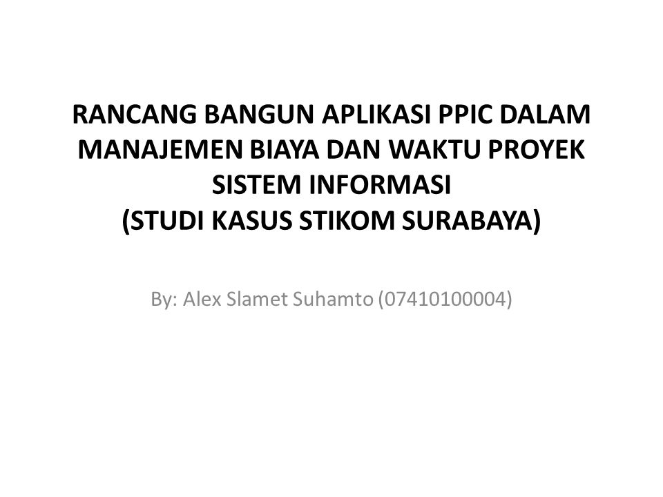 By: Alex Slamet Suhamto (07410100004)