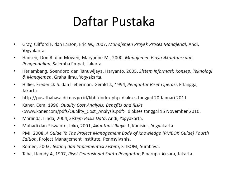 Daftar Pustaka Gray, Clifford F. dan Larson, Eric W., 2007, Manajemen Proyek Proses Manajerial, Andi, Yogyakarta.