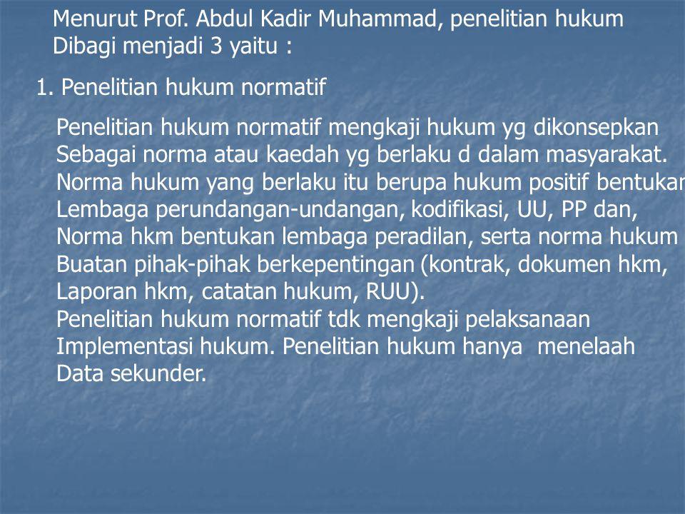 Menurut Prof. Abdul Kadir Muhammad, penelitian hukum