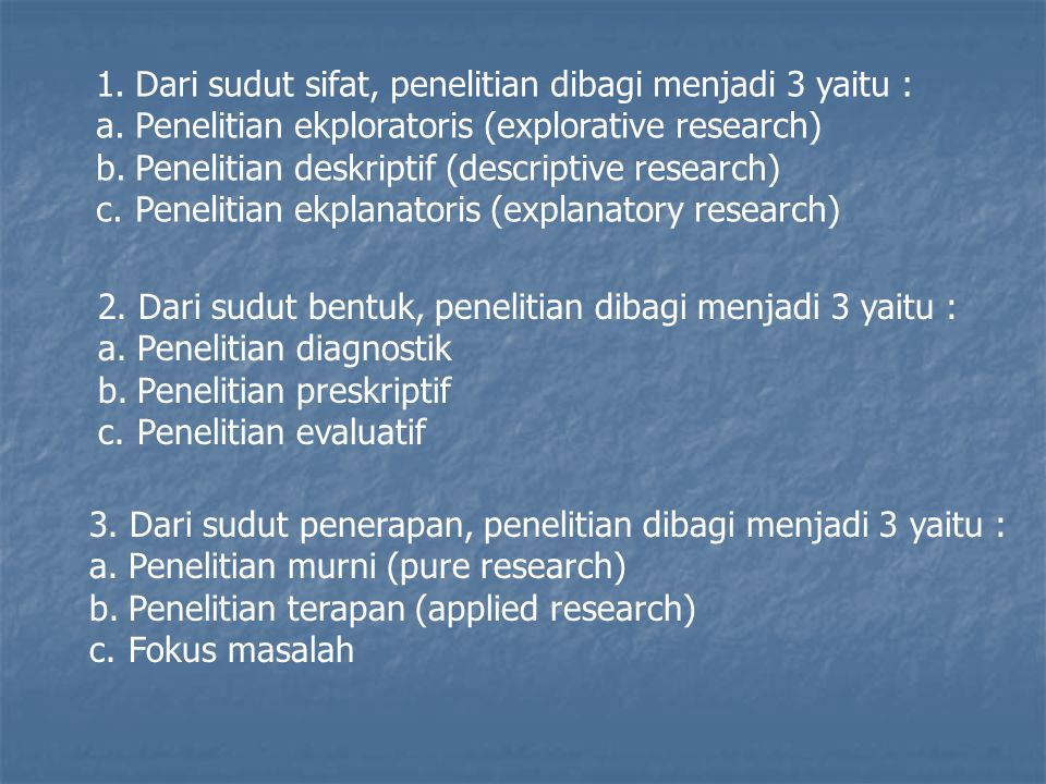 Dari sudut sifat, penelitian dibagi menjadi 3 yaitu :