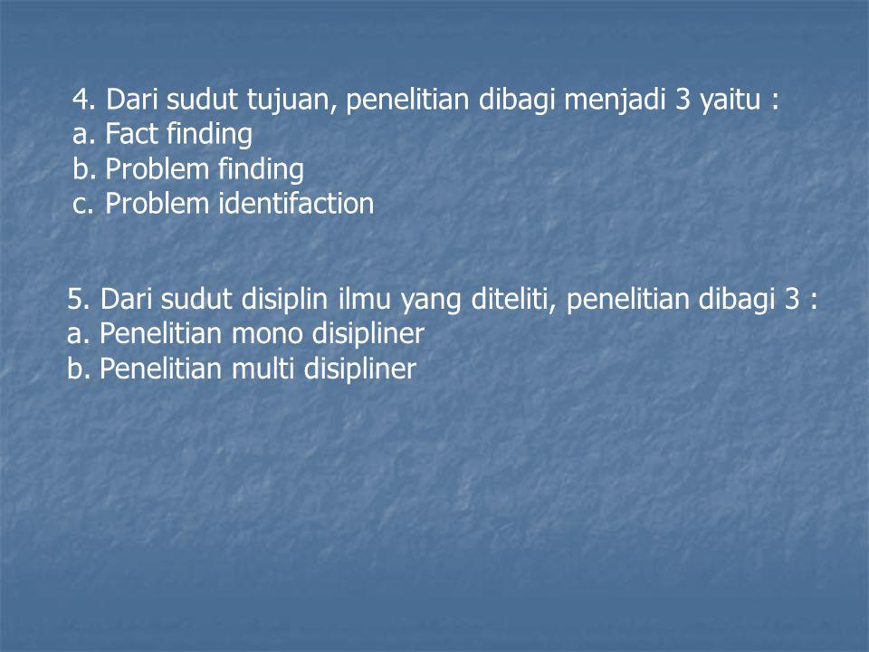 4. Dari sudut tujuan, penelitian dibagi menjadi 3 yaitu :