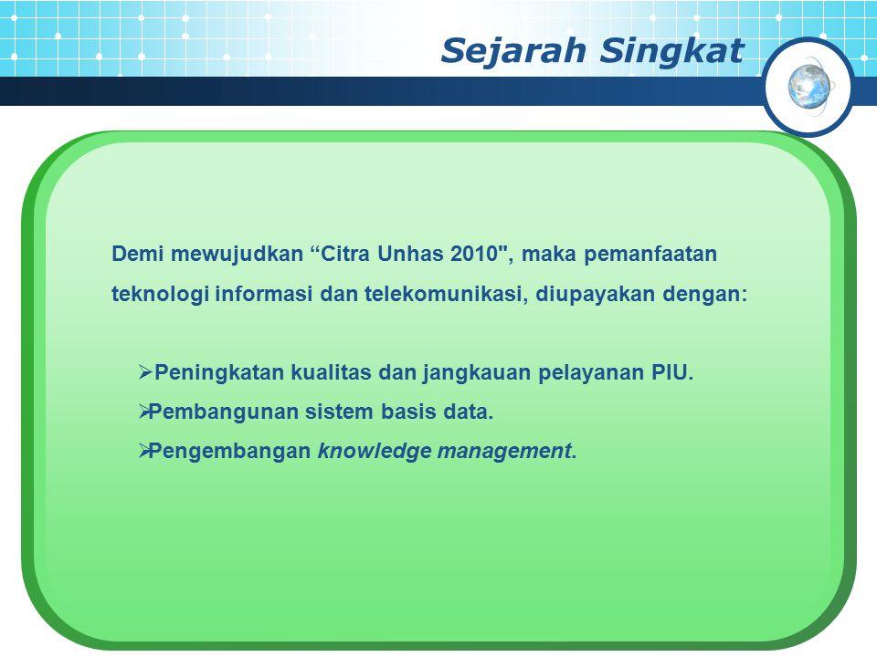 Sejarah Singkat Demi mewujudkan Citra Unhas 2010 , maka pemanfaatan teknologi informasi dan telekomunikasi, diupayakan dengan:
