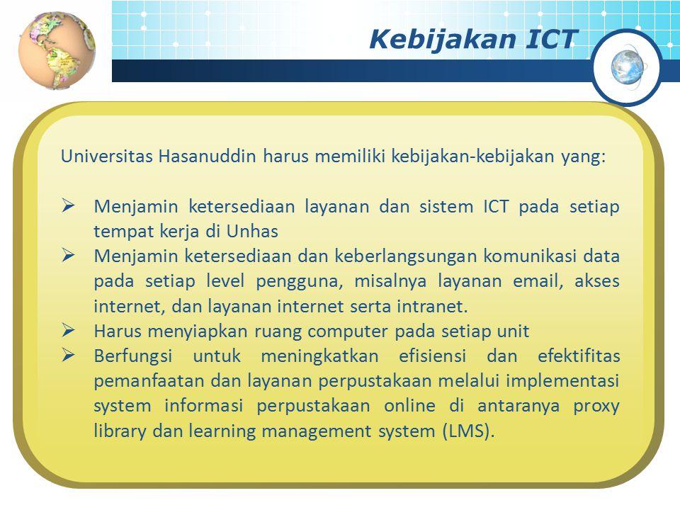 Kebijakan ICT Universitas Hasanuddin harus memiliki kebijakan-kebijakan yang: