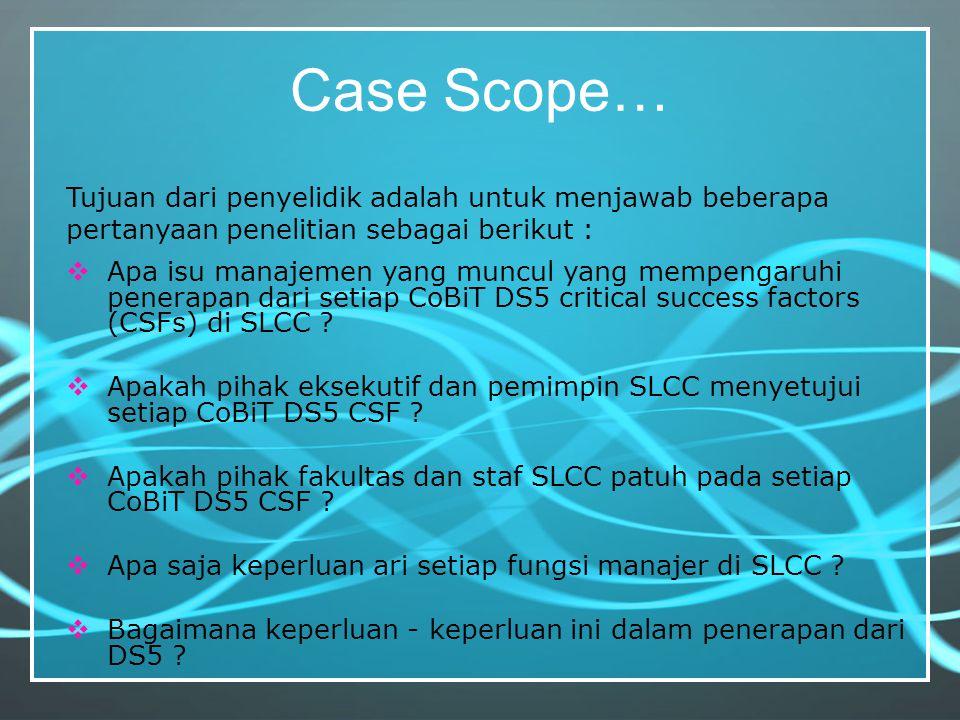 Case Scope… Tujuan dari penyelidik adalah untuk menjawab beberapa pertanyaan penelitian sebagai berikut :