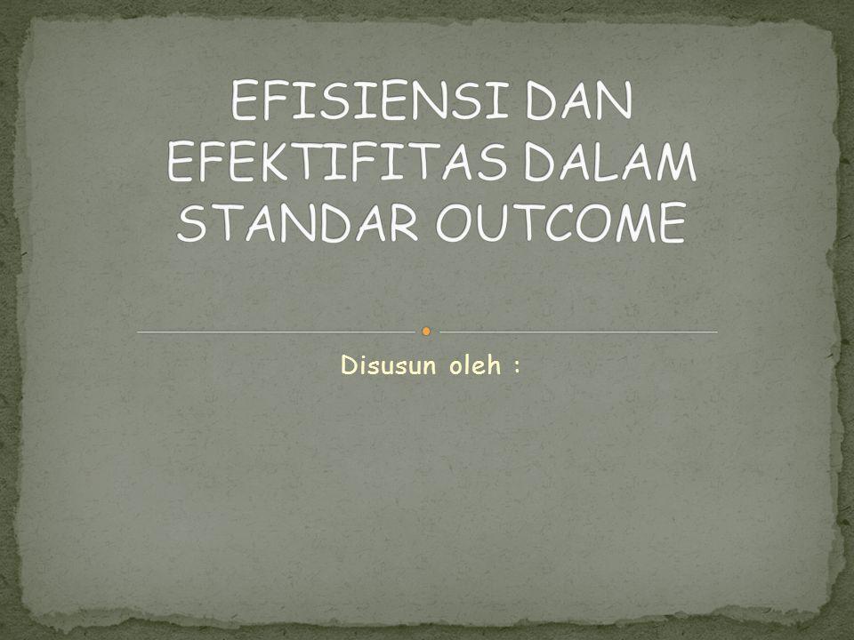 EFISIENSI DAN EFEKTIFITAS DALAM STANDAR OUTCOME