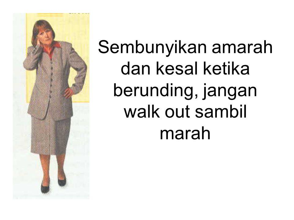 Sembunyikan amarah dan kesal ketika berunding, jangan walk out sambil marah