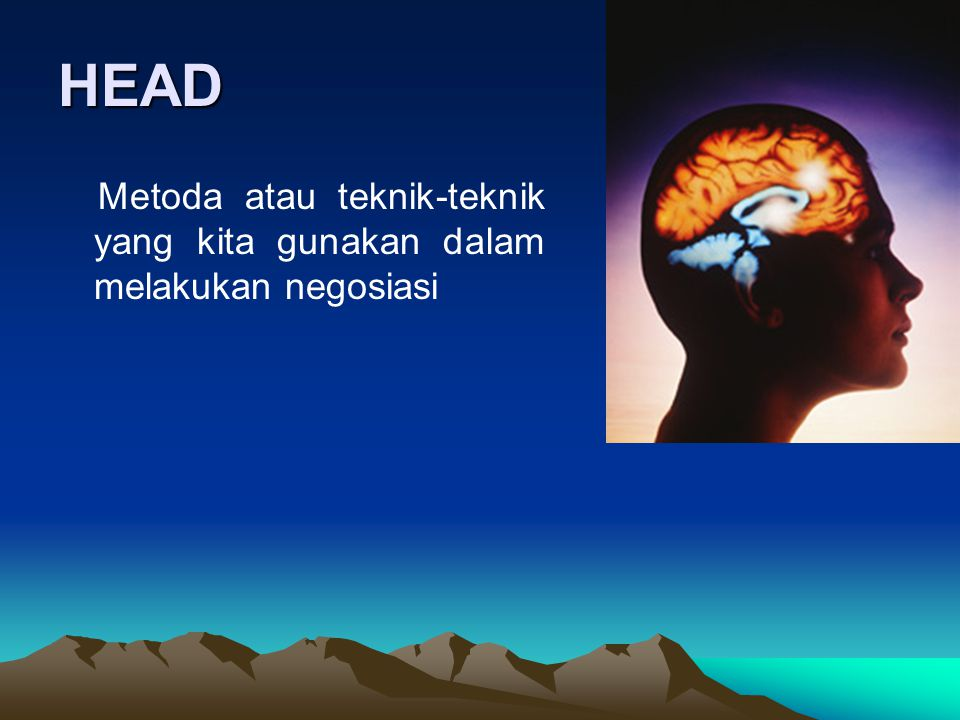 HEAD Metoda atau teknik-teknik yang kita gunakan dalam melakukan negosiasi