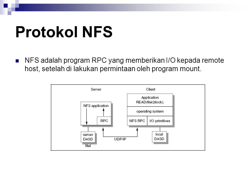 Protokol NFS NFS adalah program RPC yang memberikan I/O kepada remote host, setelah di lakukan permintaan oleh program mount.