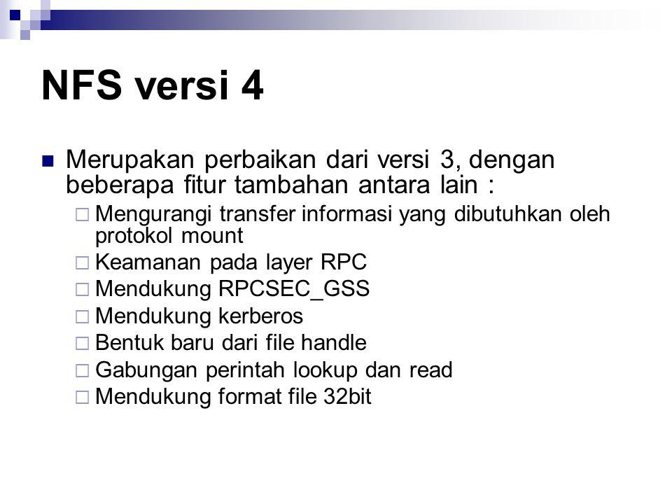NFS versi 4 Merupakan perbaikan dari versi 3, dengan beberapa fitur tambahan antara lain :