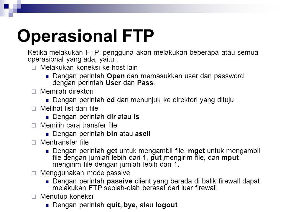 Operasional FTP Ketika melakukan FTP, pengguna akan melakukan beberapa atau semua operasional yang ada, yaitu :