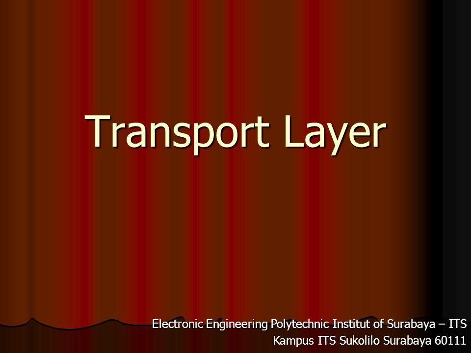 Transport Layer Electronic Engineering Polytechnic Institut of Surabaya – ITS.
