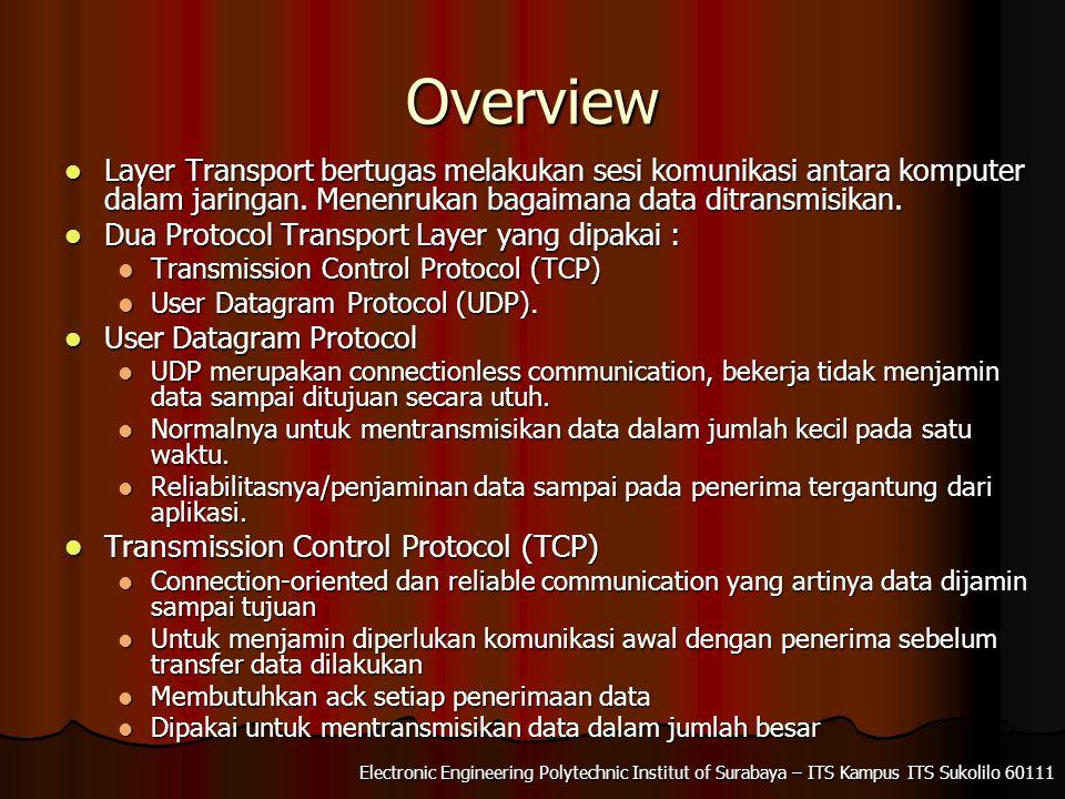 Overview Layer Transport bertugas melakukan sesi komunikasi antara komputer dalam jaringan. Menenrukan bagaimana data ditransmisikan.