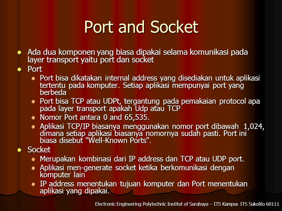 Port and Socket Ada dua komponen yang biasa dipakai selama komunikasi pada layer transport yaitu port dan socket.