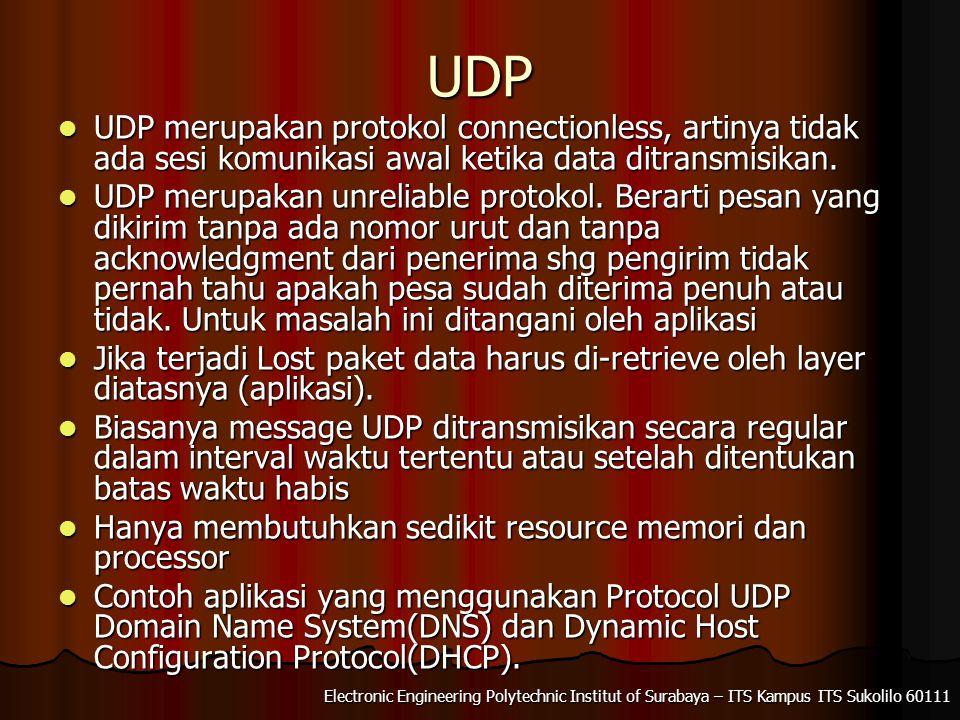 UDP UDP merupakan protokol connectionless, artinya tidak ada sesi komunikasi awal ketika data ditransmisikan.