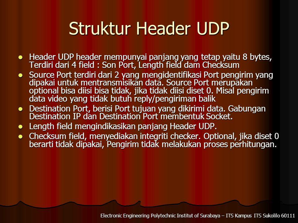 Struktur Header UDP Header UDP header mempunyai panjang yang tetap yaitu 8 bytes, Terdiri dari 4 field : Son Port, Length field dam Checksum.