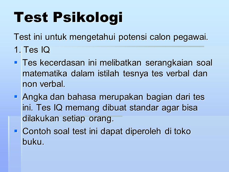 Test Psikologi Test ini untuk mengetahui potensi calon pegawai.