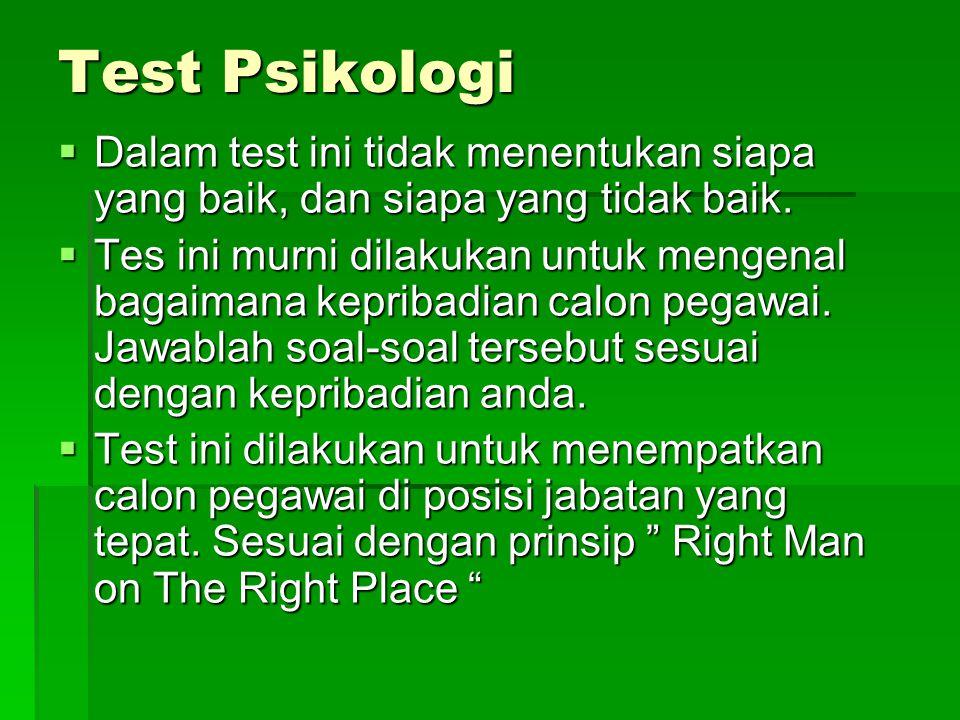 Test Psikologi Dalam test ini tidak menentukan siapa yang baik, dan siapa yang tidak baik.