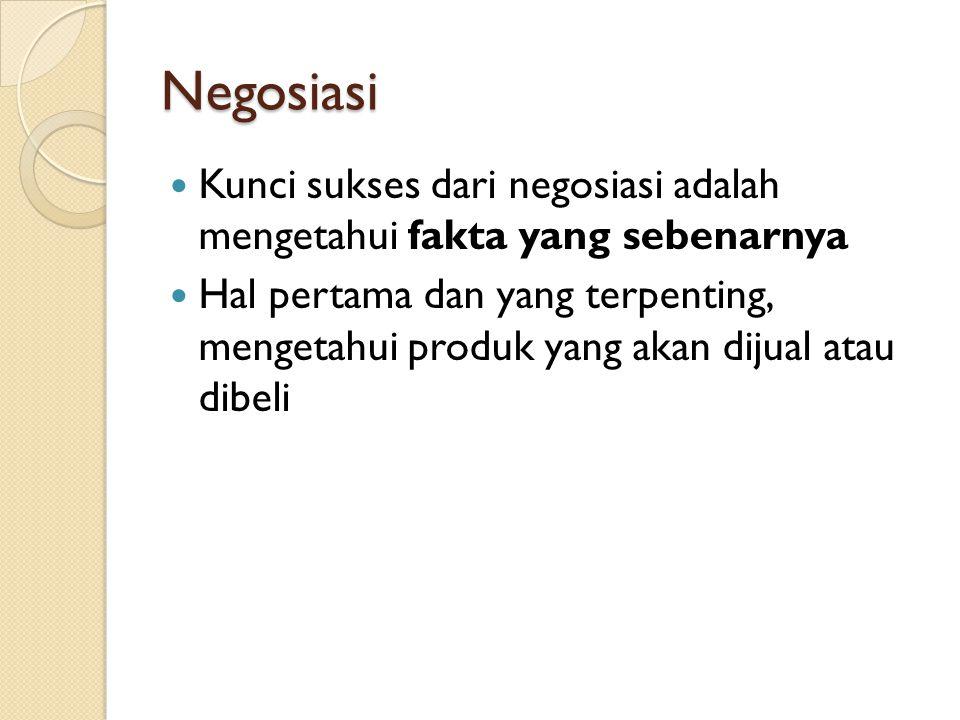 Negosiasi Kunci sukses dari negosiasi adalah mengetahui fakta yang sebenarnya.