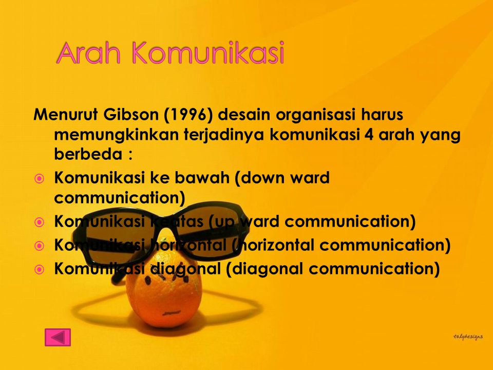 Arah Komunikasi Menurut Gibson (1996) desain organisasi harus memungkinkan terjadinya komunikasi 4 arah yang berbeda :