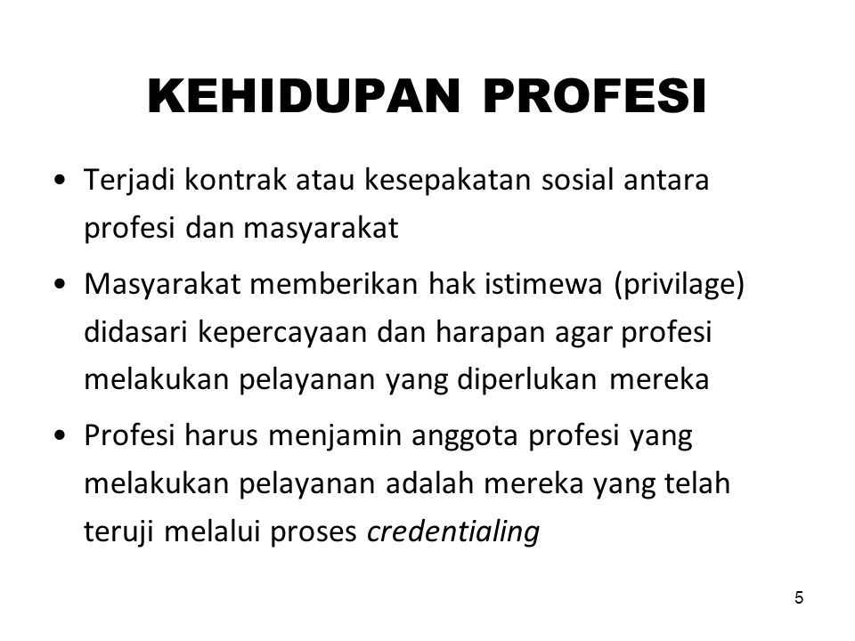 KEHIDUPAN PROFESI Terjadi kontrak atau kesepakatan sosial antara profesi dan masyarakat.