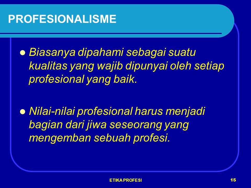 PROFESIONALISME Biasanya dipahami sebagai suatu kualitas yang wajib dipunyai oleh setiap profesional yang baik.