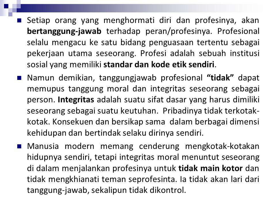 Setiap orang yang menghormati diri dan profesinya, akan bertanggung-jawab terhadap peran/profesinya. Profesional selalu mengacu ke satu bidang penguasaan tertentu sebagai pekerjaan utama seseorang. Profesi adalah sebuah institusi sosial yang memiliki standar dan kode etik sendiri.