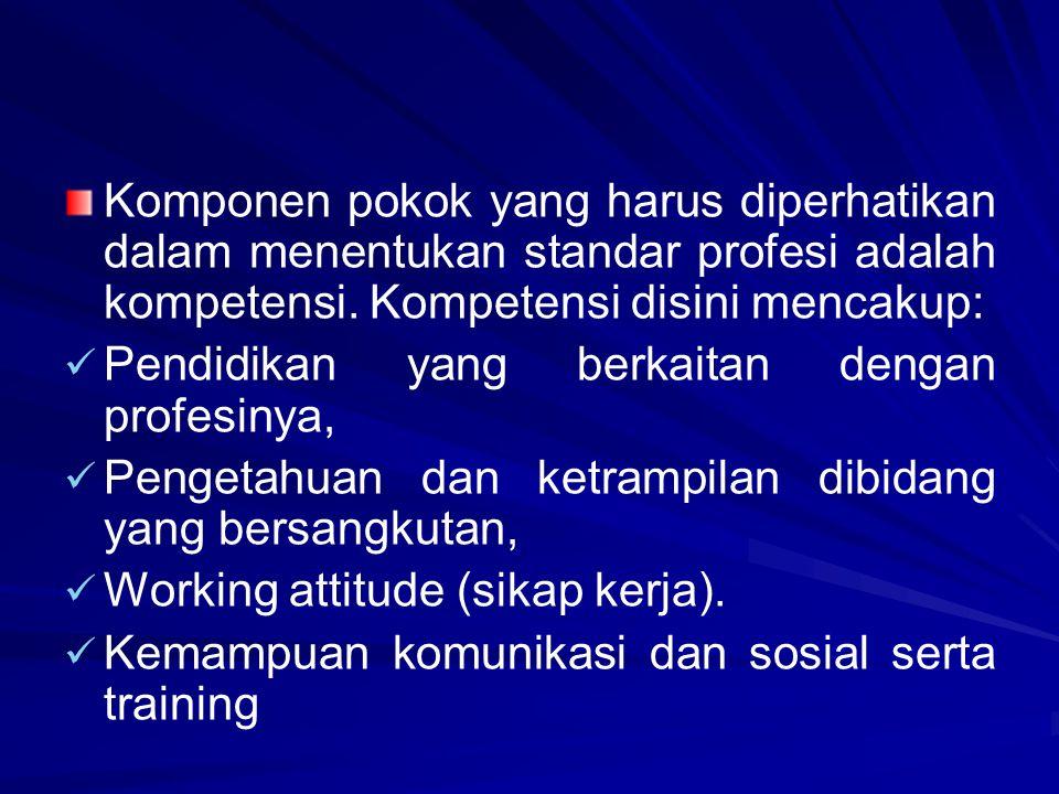 Komponen pokok yang harus diperhatikan dalam menentukan standar profesi adalah kompetensi. Kompetensi disini mencakup: