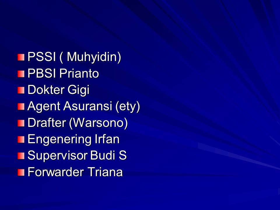 PSSI ( Muhyidin) PBSI Prianto. Dokter Gigi. Agent Asuransi (ety) Drafter (Warsono) Engenering Irfan.