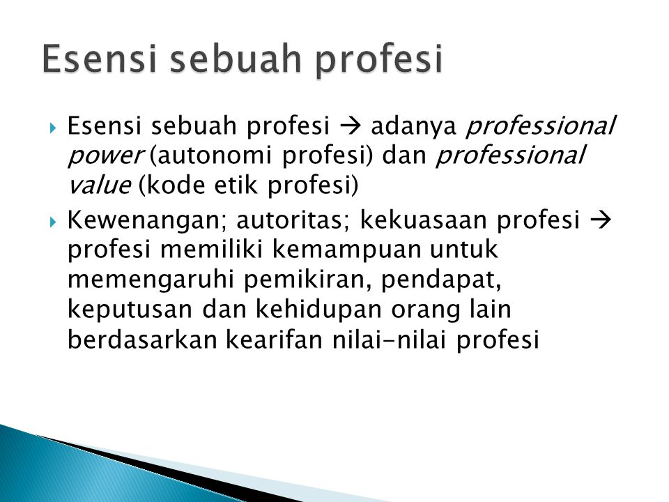 Esensi sebuah profesi Esensi sebuah profesi  adanya professional power (autonomi profesi) dan professional value (kode etik profesi)