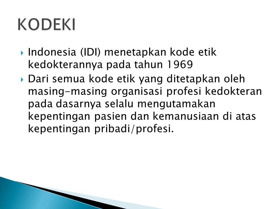 KODEKI Indonesia (IDI) menetapkan kode etik kedokterannya pada tahun 1969.