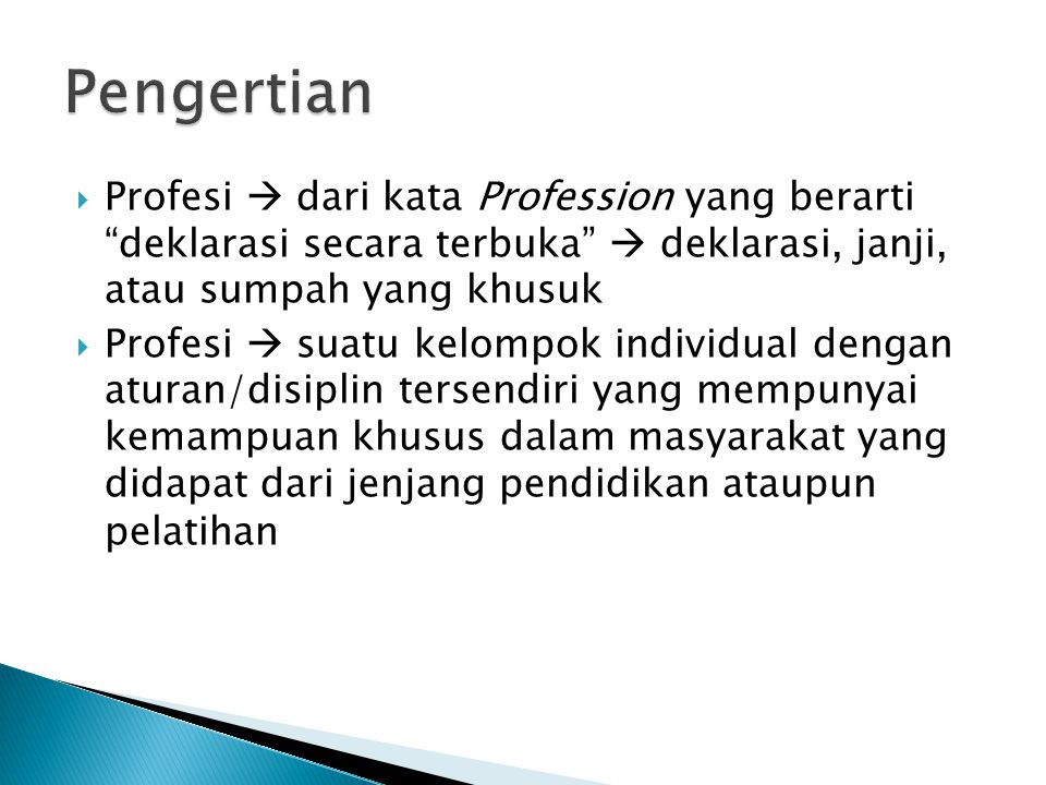 Pengertian Profesi  dari kata Profession yang berarti deklarasi secara terbuka  deklarasi, janji, atau sumpah yang khusuk.