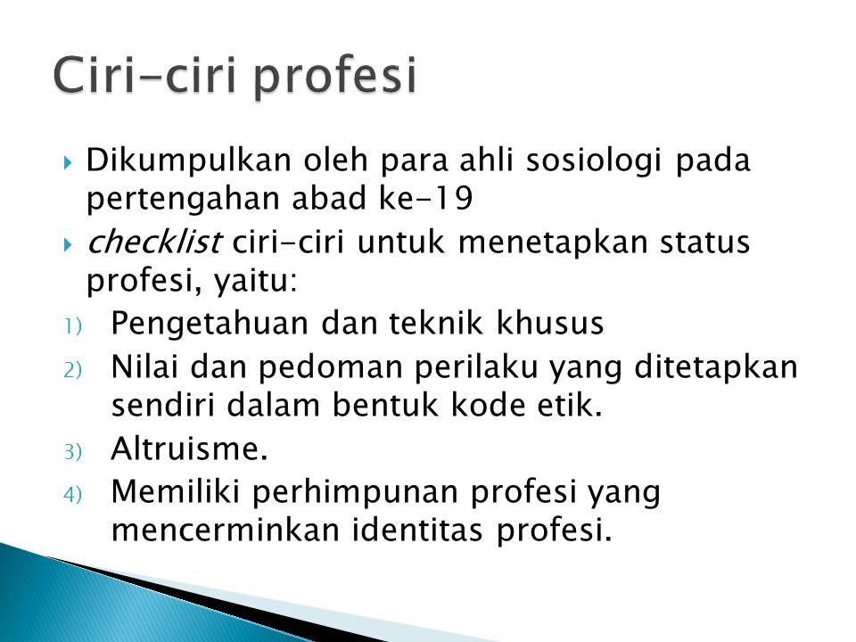 Ciri-ciri profesi Dikumpulkan oleh para ahli sosiologi pada pertengahan abad ke-19. checklist ciri-ciri untuk menetapkan status profesi, yaitu: