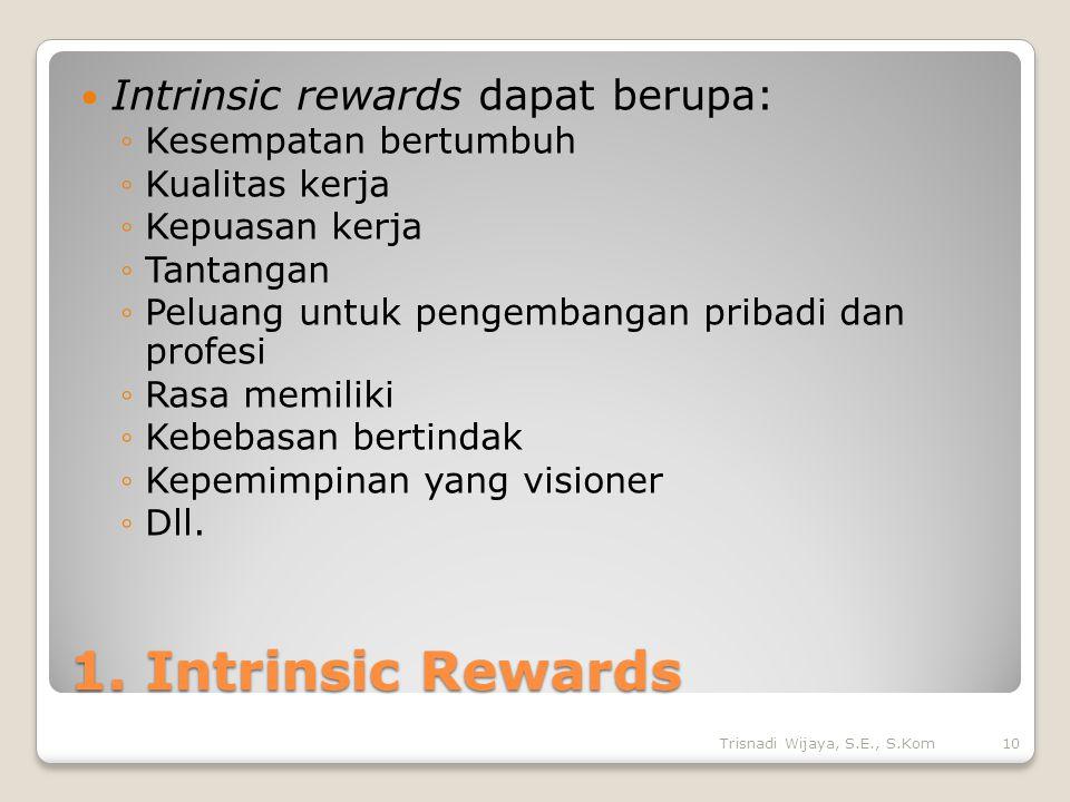 1. Intrinsic Rewards Intrinsic rewards dapat berupa: