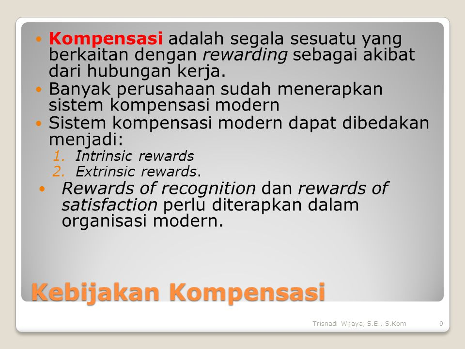 Kompensasi adalah segala sesuatu yang berkaitan dengan rewarding sebagai akibat dari hubungan kerja.