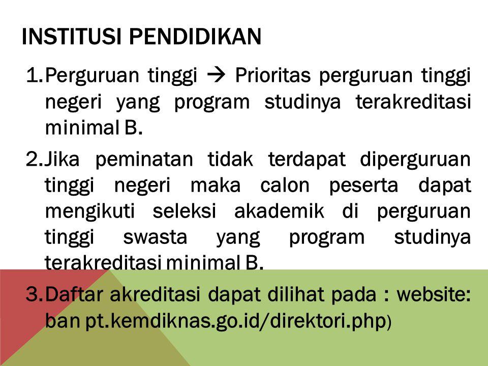Institusi pendidikan Perguruan tinggi  Prioritas perguruan tinggi negeri yang program studinya terakreditasi minimal B.