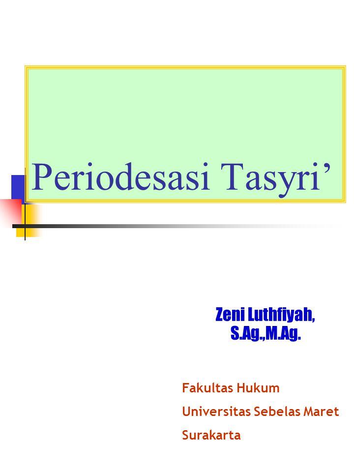 Periodesasi Tasyri' Zeni Luthfiyah, S.Ag.,M.Ag. Fakultas Hukum