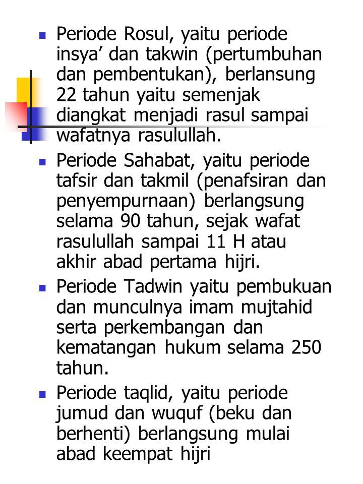 Periode Rosul, yaitu periode insya' dan takwin (pertumbuhan dan pembentukan), berlansung 22 tahun yaitu semenjak diangkat menjadi rasul sampai wafatnya rasulullah.