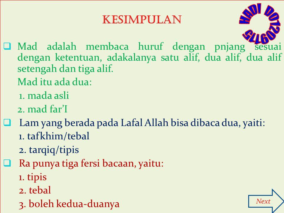 Kesimpulan Mad adalah membaca huruf dengan pnjang sesuai dengan ketentuan, adakalanya satu alif, dua alif, dua alif setengah dan tiga alif.