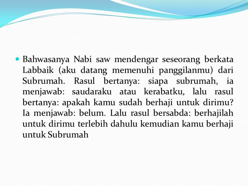 Bahwasanya Nabi saw mendengar seseorang berkata Labbaik (aku datang memenuhi panggilanmu) dari Subrumah.