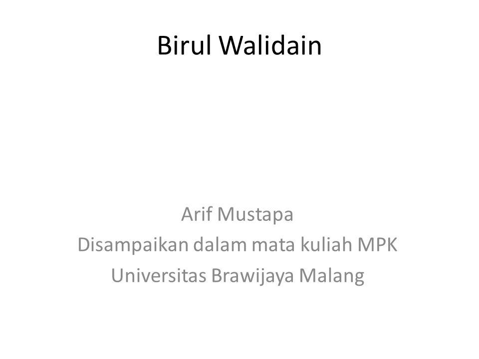 Birul Walidain Arif Mustapa Disampaikan dalam mata kuliah MPK