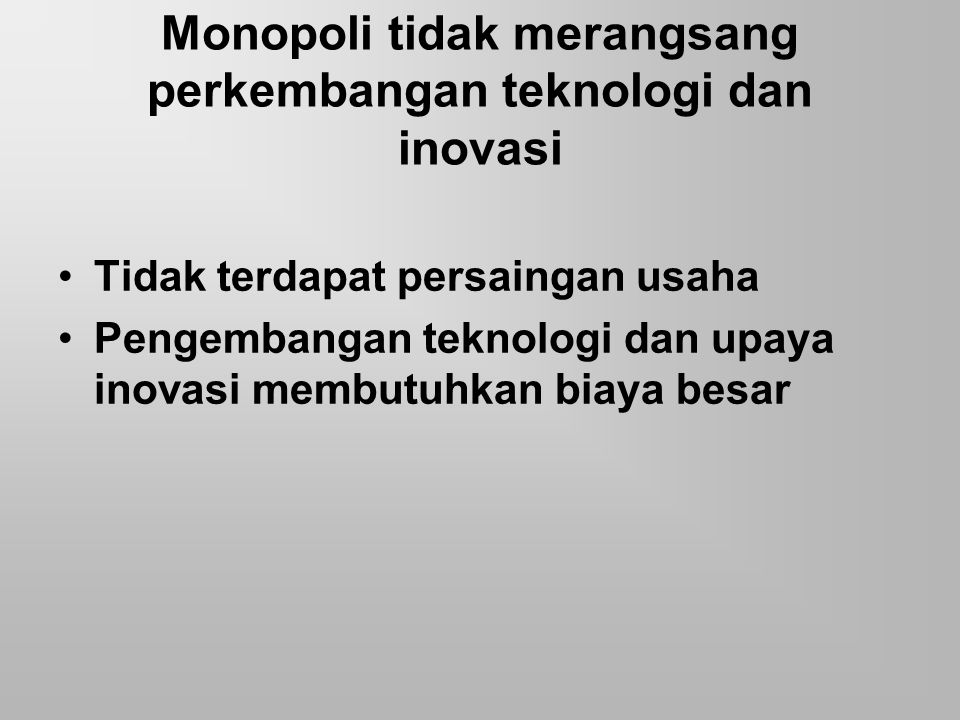 Monopoli tidak merangsang perkembangan teknologi dan inovasi