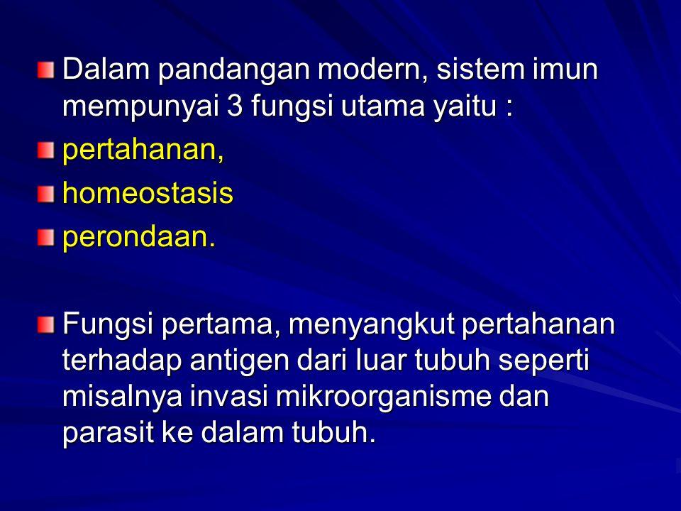 Dalam pandangan modern, sistem imun mempunyai 3 fungsi utama yaitu :