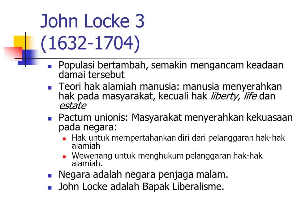 John Locke 3 (1632-1704) Populasi bertambah, semakin mengancam keadaan damai tersebut.